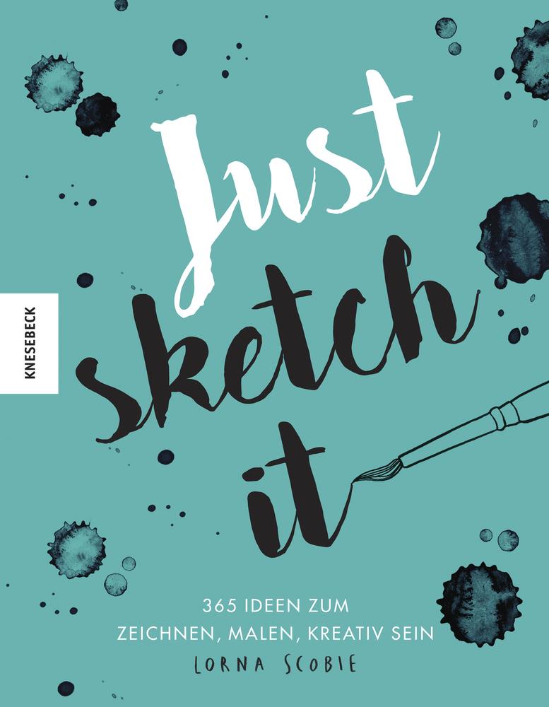 Just Sketch It 365 Ideen Zum Zeichnen Malen Kreativsein