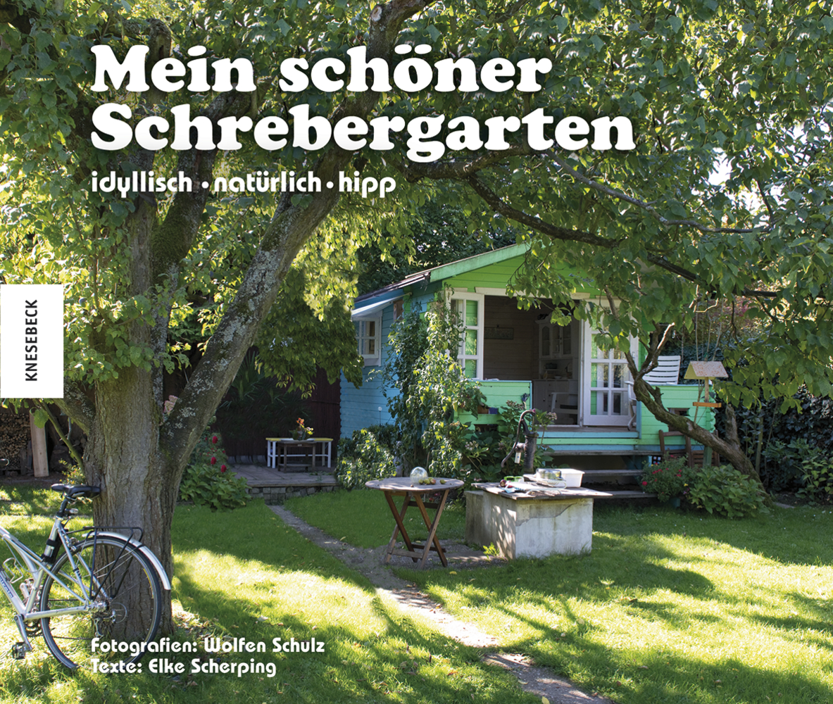 mein sch ner schrebergarten idyllisch nat rlich hipp knesebeck verlag. Black Bedroom Furniture Sets. Home Design Ideas
